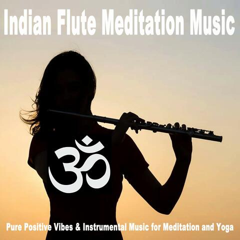 Indian Flute Meditation Music (Pure Positive Vibes & Instrumental Music for Meditation and Yoga)