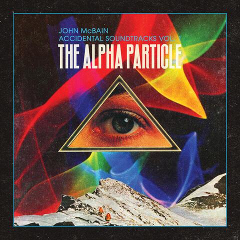 Accidental Soundtracks, Vol. 1: The Alpha Particle