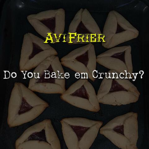 Do You Bake em Crunchy?