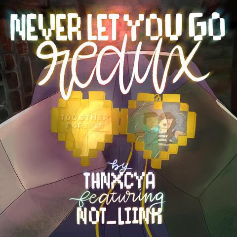 Never Let You Go (Redux)