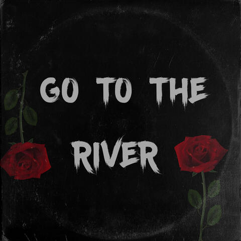 Go to the River