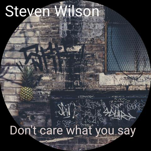 Don't Care What You Say