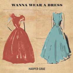 Wanna Wear a Dress
