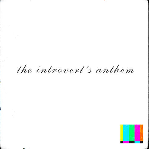 The Introvert's Anthem