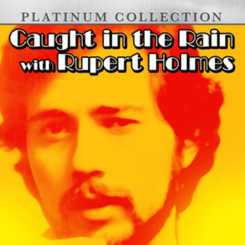 Caught in the Rain With Rupert Holmes