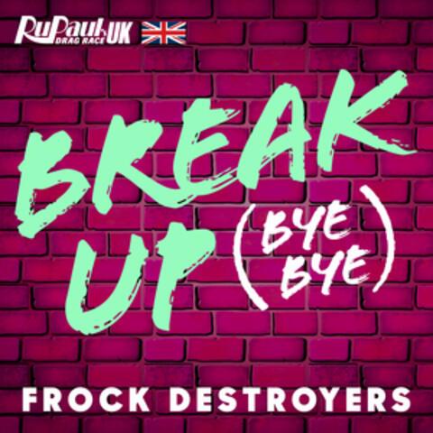 Break Up Bye Bye (Frock Destroyers Version)