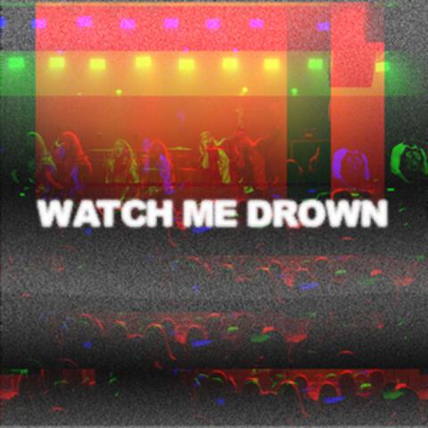 Watch Me Drown
