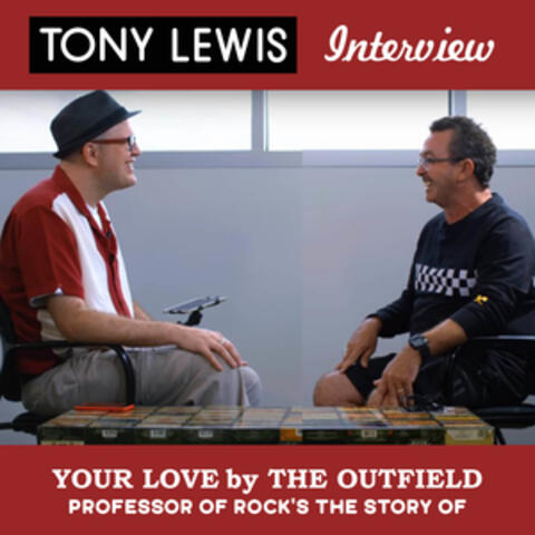 """The Story of """"Your Love"""" by The Outfield: The Professor of Rock Presents The Tony Lewis Interview"""