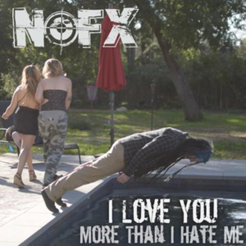I Love You More Than I Hate Me