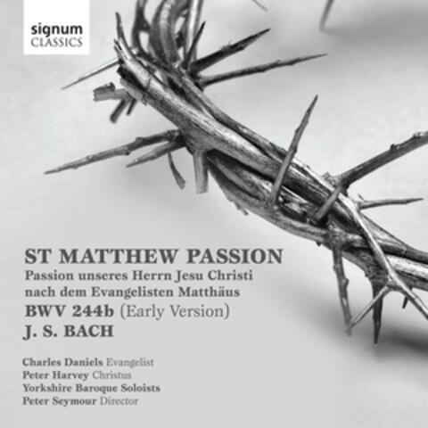 Bach: St. Matthew Passion, Passion Unseres Herrn Jesu Christi Nach Dem Evangelisten Matthäus, BWV 244b (Early Version)