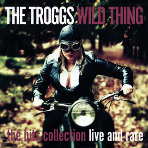 Wild Thing - the Hits Collection - Live and Rare