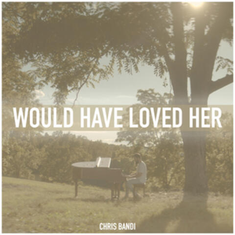 Would Have Loved Her