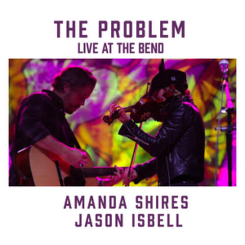 The Problem (feat. Jason Isbell) [Live at the Bend]