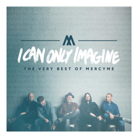 I Can Only Imagine (The Very Best of Mercyme)