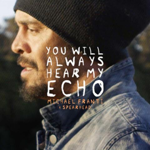 You Will Always Hear My Echo