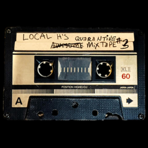Local H's Awesome Quarantine Mix-Tape #3