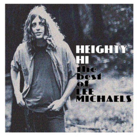 Heighty Hi - the Best of Lee Michaels (Remastered)