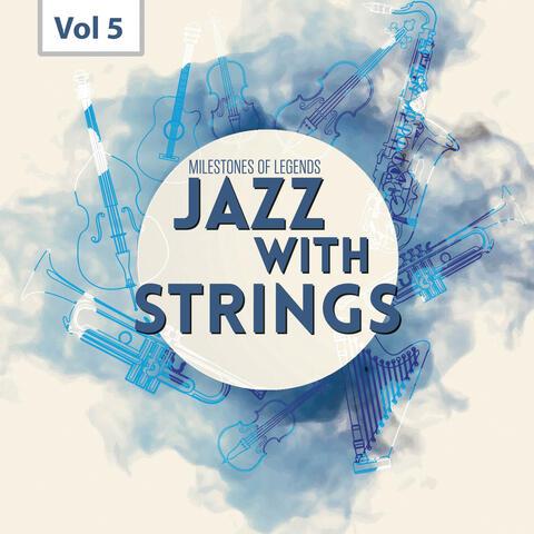 Milestones of  Legends - Jazz With Strings, Vol. 5