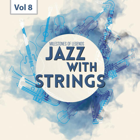 Milestones of  Legends - Jazz With Strings, Vol. 8