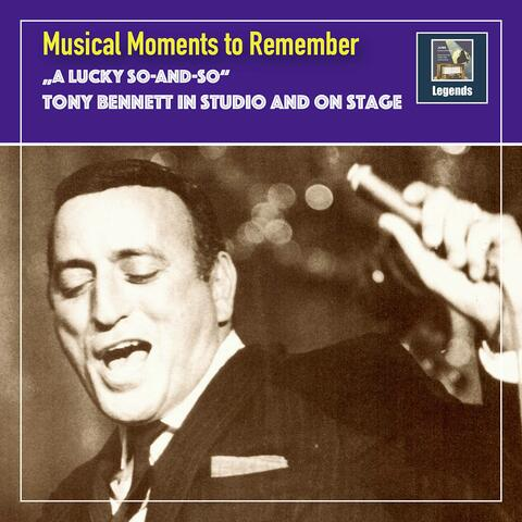 """Musical Moments to remember: """"A lucky So-And-So"""" - Tony Bennett in Studio & on Stage"""