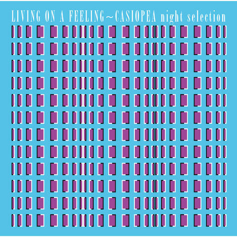 LIVING ON A FEELING - CASIOPEA night selection