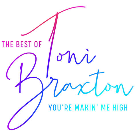 You're Makin' Me High: The Best of Toni Braxton