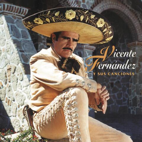 Vicente Fernandez Y Sus Canciones