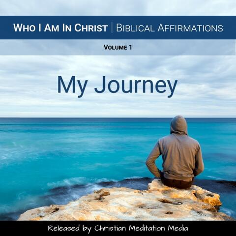 Who I Am in Christ (Biblical Affirmations), Vol. 1: My Journey
