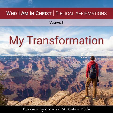 Who I Am in Christ (Biblical Affirmations), Vol. 3 [My Transformation]
