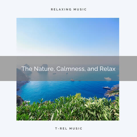 The Nature, Calmness, and Relax