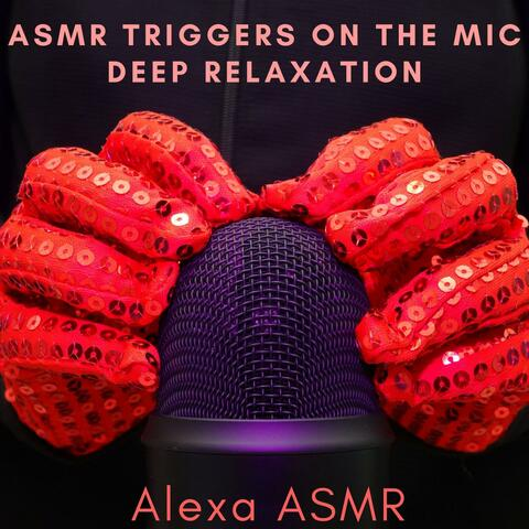 Asmr Triggers on the Mic - Deep Relaxation