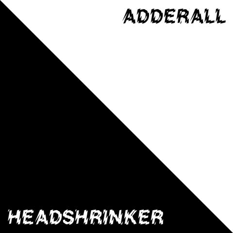 Adderall/Headshrinker