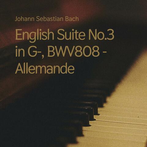 English Suite No.3 in G-, BWV808 - Allemande