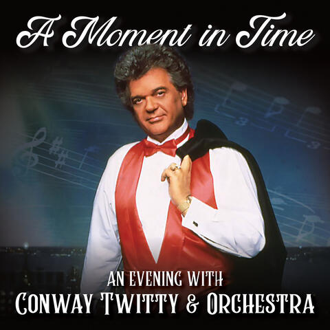 A Moment in Time: An Evening with Conway Twitty & Orchestra
