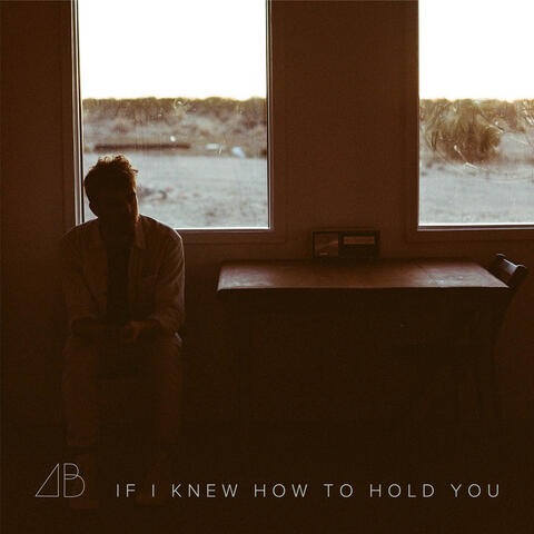 If I Knew How to Hold You