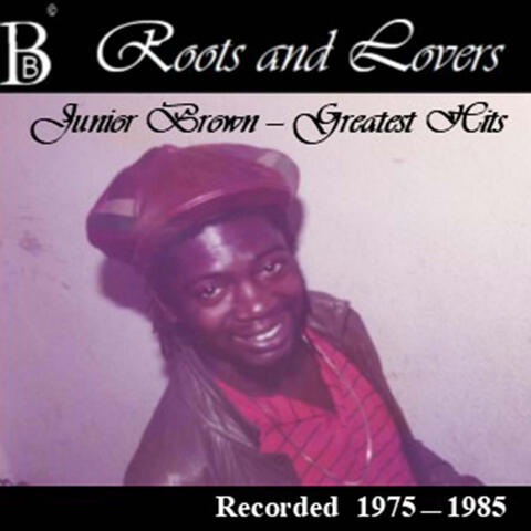 Roots and Lovers: Junior Brown Greatest Hits (Recorded 1975 - 1985)