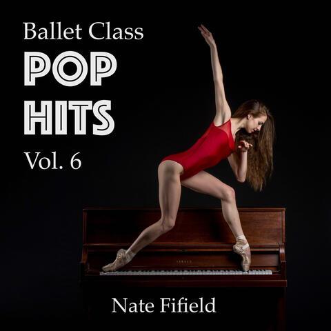 Ballet Class Pop Hits, Vol. 6