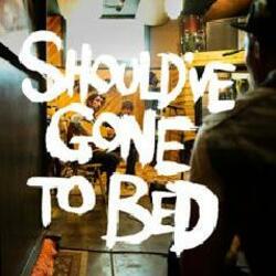 Should've Gone to Bed