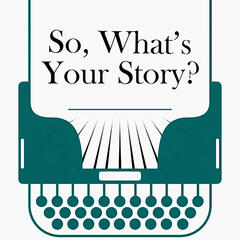 So, What's Your Story