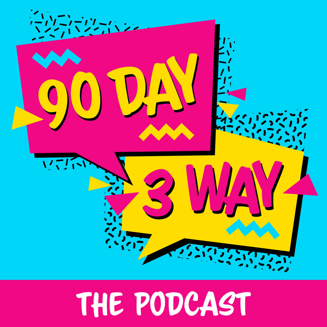 90 Day 3 Way: A 90 Day Fiance Podcast