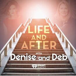 Life and After with Denise and Deb