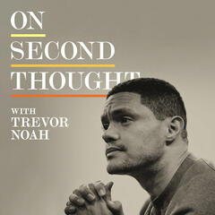 Introducing On Second Thought: The Trevor Noah Podcast - On Second Thought: The Trevor Noah Podcast