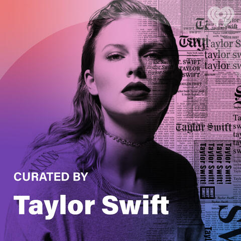 Curated By: Taylor Swift