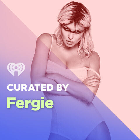 Curated By: Fergie