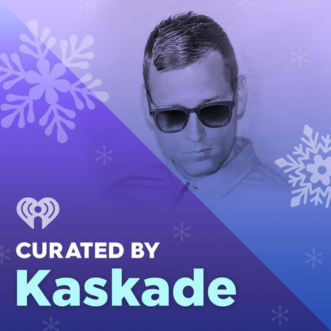 Curated By: Kaskade
