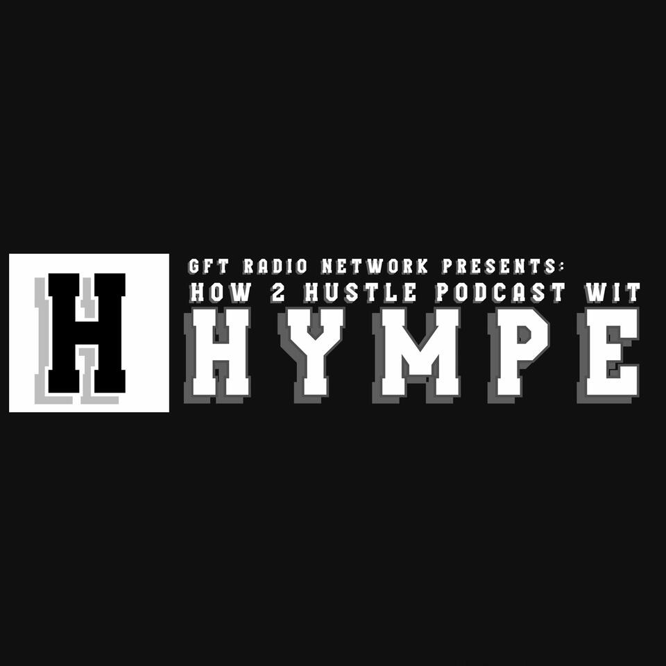 How 2 Hustle Podcast wit Hympe