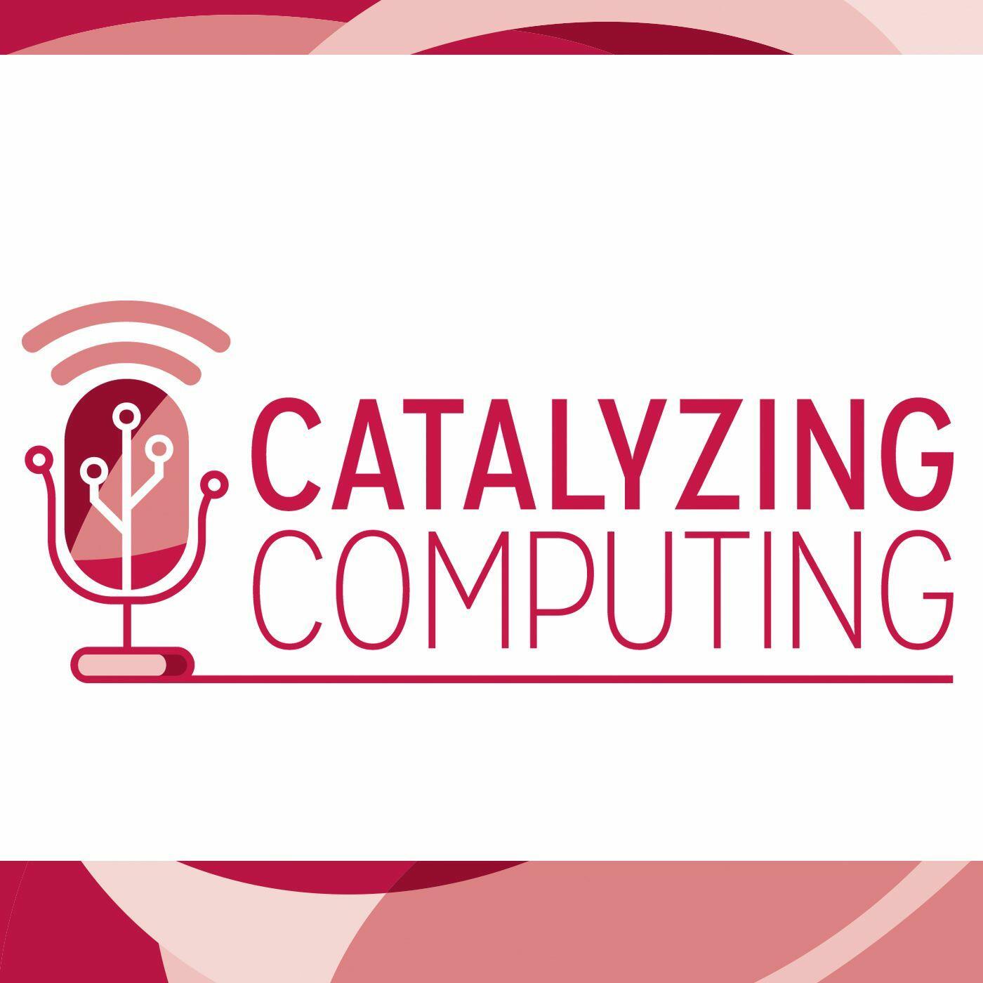 Catalyzing Computing