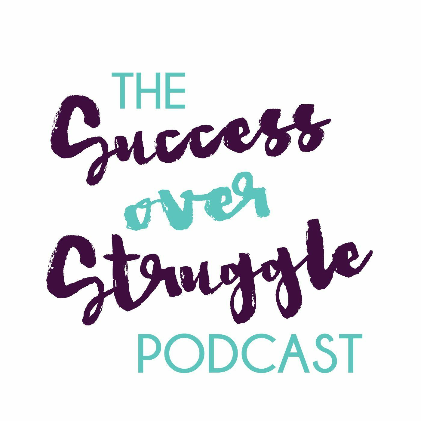 The Success over Struggle Podcast