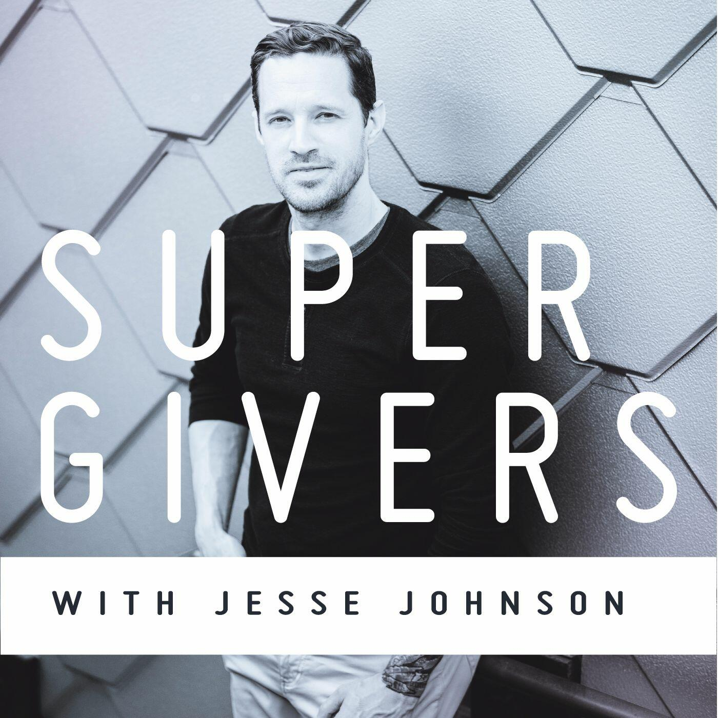 Supergivers Podcast with Jesse Johnson
