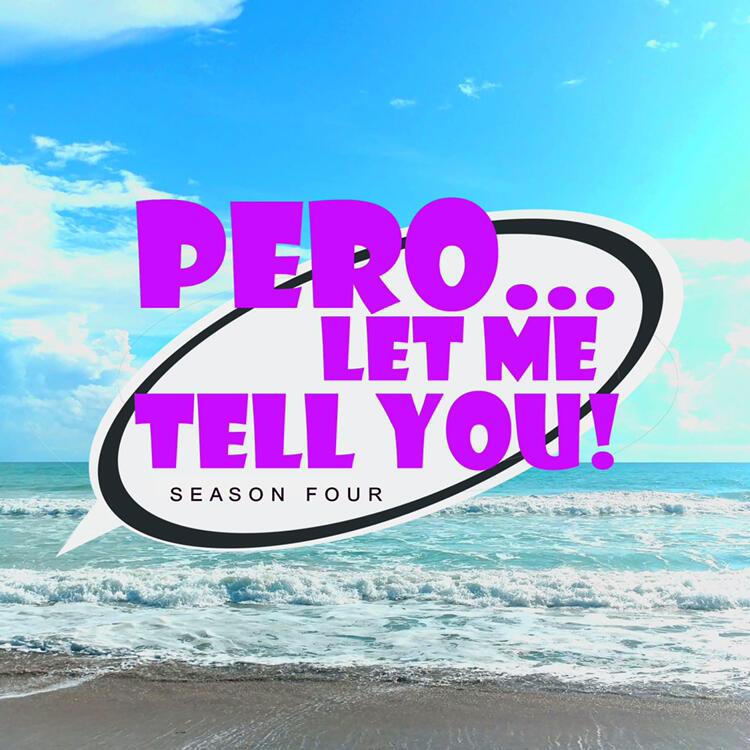 Pero Let Me Tell You